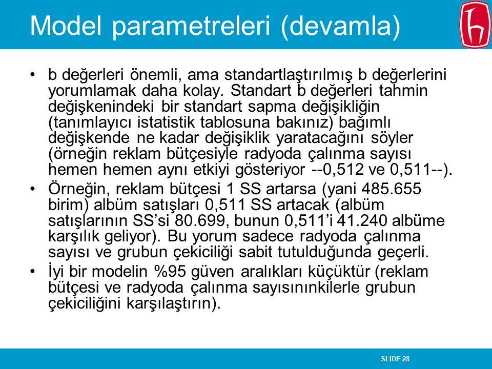 SLIDE 28 Model parametreleri (devamla) b değerleri önemli, ama standartlaştırılmış b değerlerini yorumlamak daha kolay. Standart b değerleri tahmin de