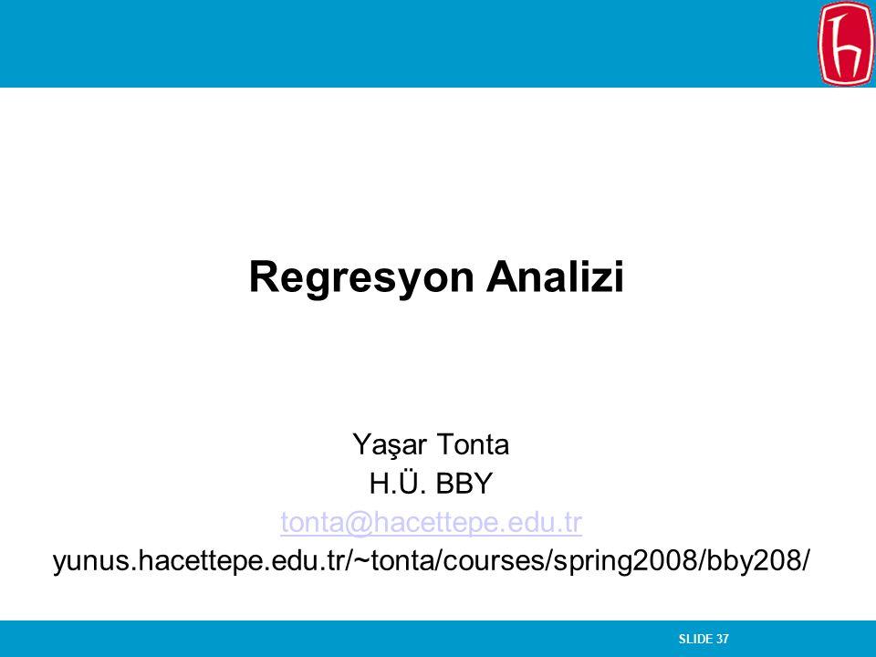 SLIDE 37 Regresyon Analizi Yaşar Tonta H.Ü. BBY tonta@hacettepe.edu.tr yunus.hacettepe.edu.tr/~tonta/courses/spring2008/bby208/
