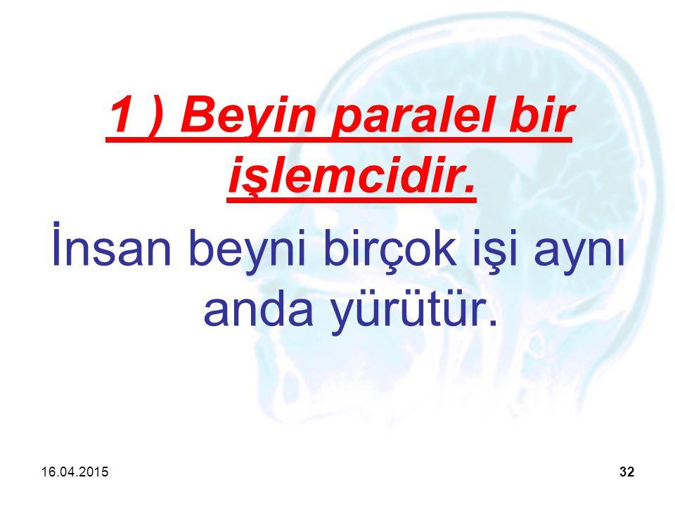 16.04.201532 1 ) Beyin paralel bir işlemcidir. İnsan beyni birçok işi aynı anda yürütür.