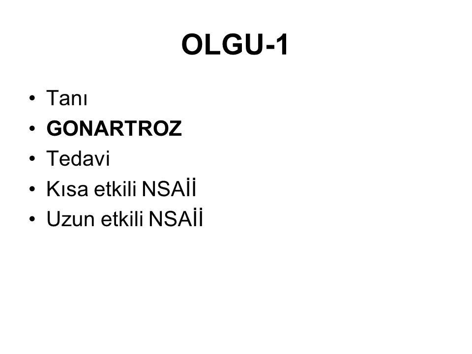 OLGU-1 Tanı GONARTROZ Tedavi Kısa etkili NSAİİ Uzun etkili NSAİİ