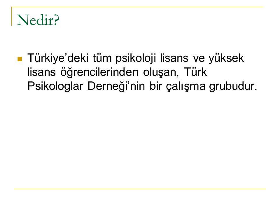 Nedir? Türkiye'deki tüm psikoloji lisans ve yüksek lisans öğrencilerinden oluşan, Türk Psikologlar Derneği'nin bir çalışma grubudur.