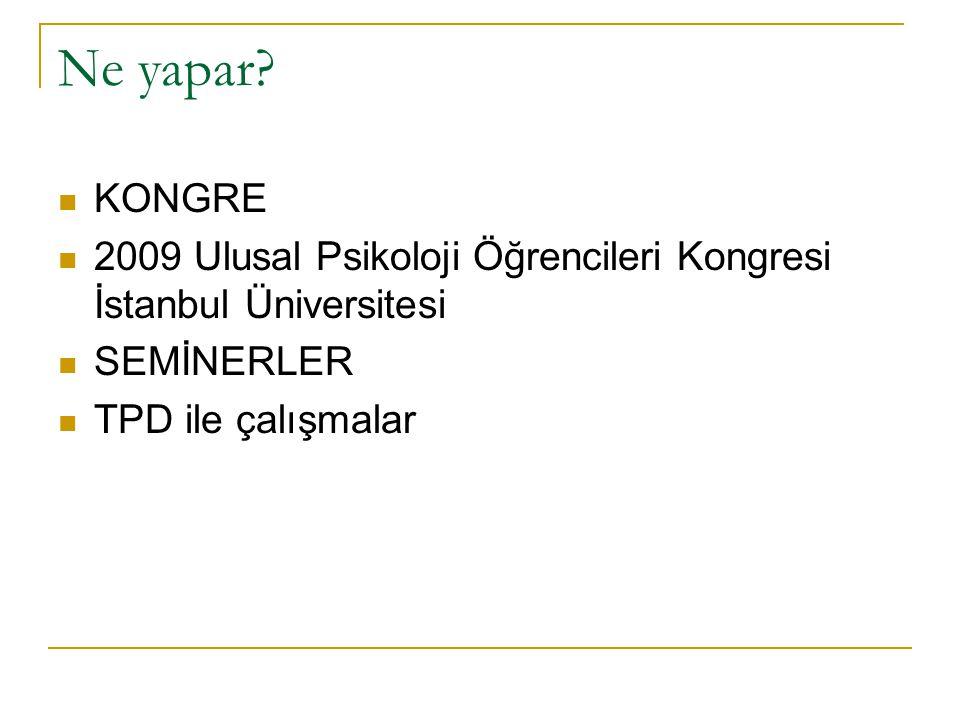 Ne yapar? KONGRE 2009 Ulusal Psikoloji Öğrencileri Kongresi İstanbul Üniversitesi SEMİNERLER TPD ile çalışmalar