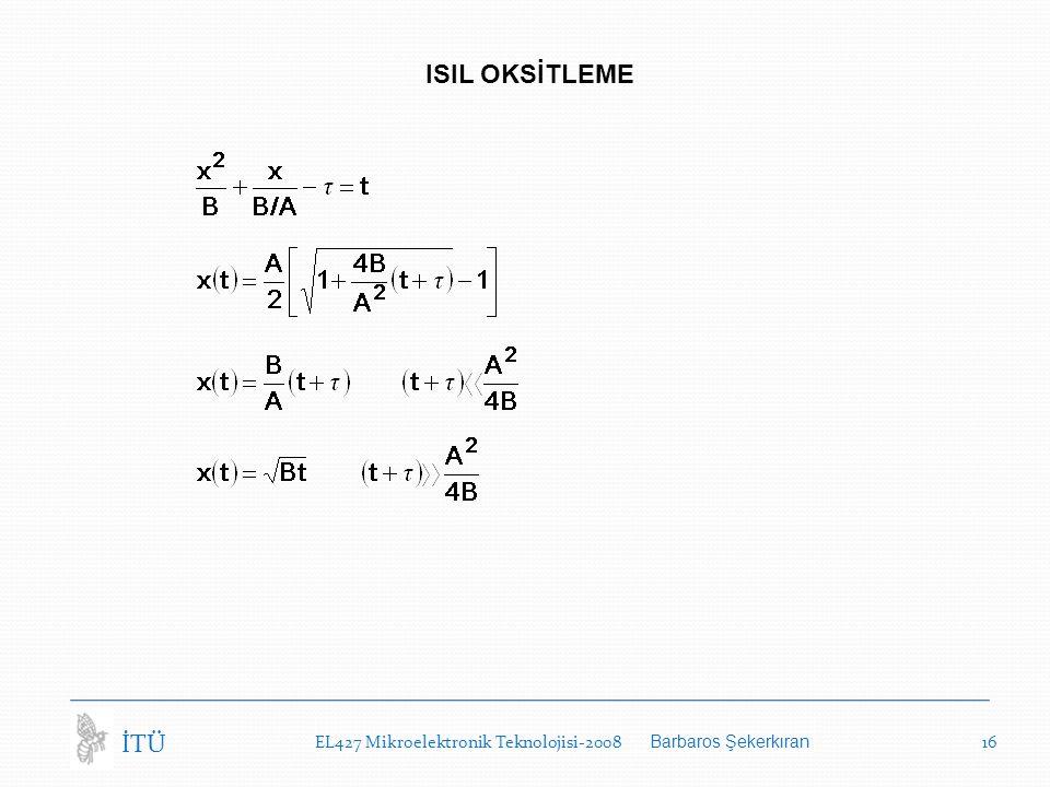 EL427 Mikroelektronik Teknolojisi-2008 Barbaros Şekerkıran 16 İTÜ ISIL OKSİTLEME