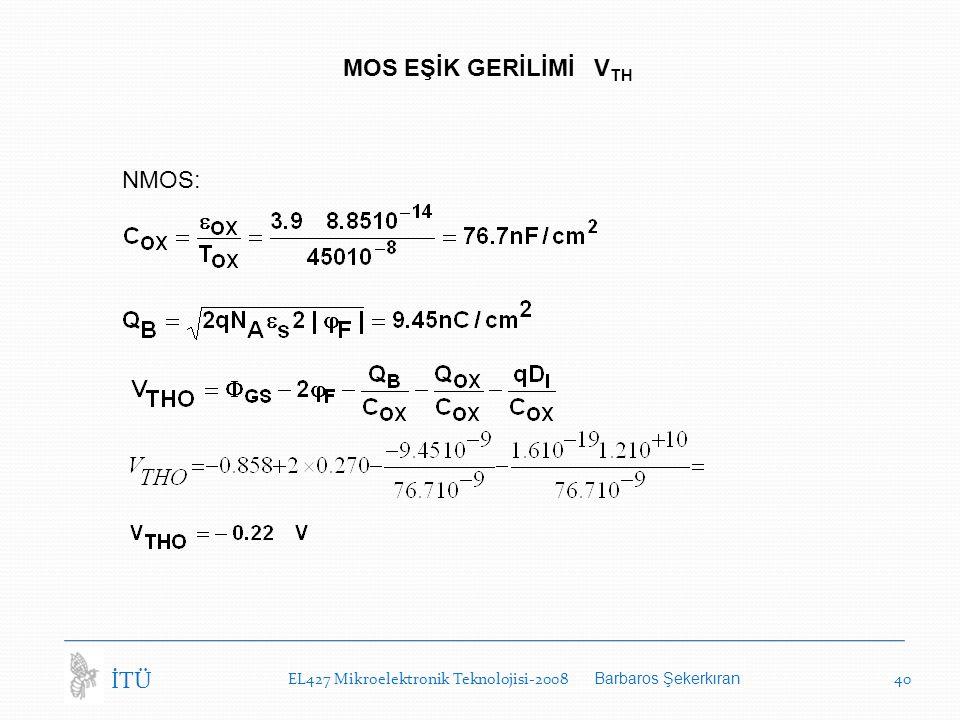 EL427 Mikroelektronik Teknolojisi-2008 Barbaros Şekerkıran 40 İTÜ MOS EŞİK GERİLİMİ V TH NMOS: