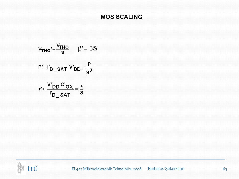 EL427 Mikroelektronik Teknolojisi-2008 Barbaros Şekerkıran 65 İTÜ MOS SCALING