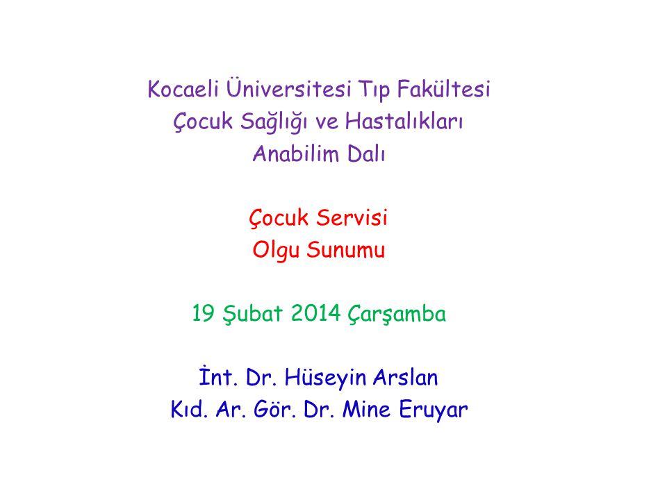 Kocaeli Üniversitesi Tıp Fakültesi Çocuk Sağlığı ve Hastalıkları Anabilim Dalı Çocuk Servisi Olgu Sunumu 19 Şubat 2014 Çarşamba İnt.