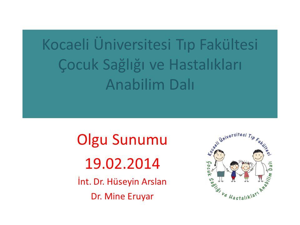 Kocaeli Üniversitesi Tıp Fakültesi Çocuk Sağlığı ve Hastalıkları Anabilim Dalı Olgu Sunumu 19.02.2014 İnt.