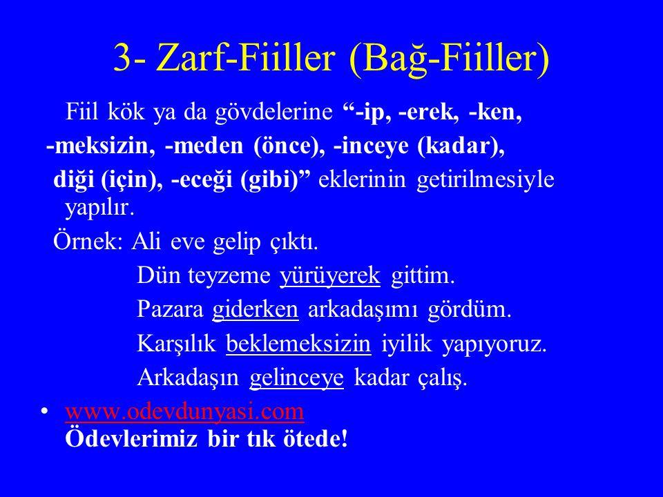 """3- Zarf-Fiiller (Bağ-Fiiller) Fiil kök ya da gövdelerine """"-ip, -erek, -ken, -meksizin, -meden (önce), -inceye (kadar), diği (için), -eceği (gibi)"""" ekl"""
