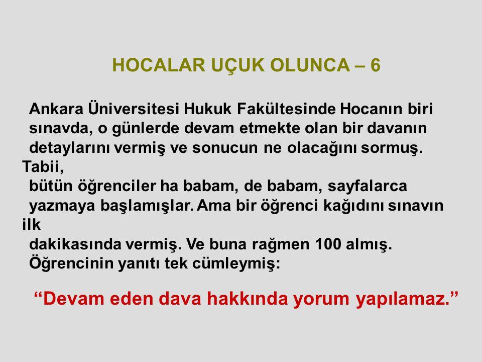 HOCALAR UÇUK OLUNCA – 6 Ankara Üniversitesi Hukuk Fakültesinde Hocanın biri sınavda, o günlerde devam etmekte olan bir davanın detaylarını vermiş ve sonucun ne olacağını sormuş.