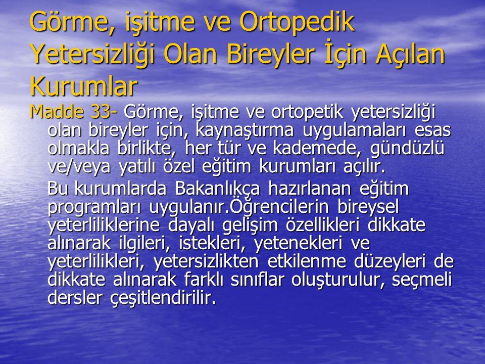 Görme, işitme ve Ortopedik Yetersizliği Olan Bireyler İçin Açılan Kurumlar Madde 33- Görme, işitme ve ortopetik yetersizliği olan bireyler için, kayna