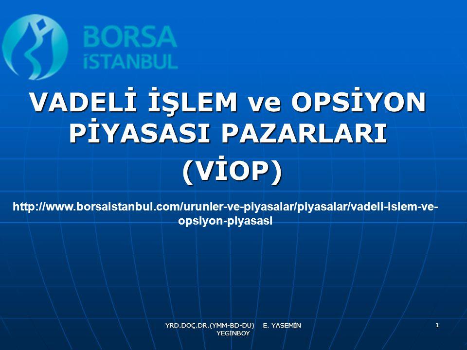 YRD.DOÇ.DR.(YMM-BD-DU) E. YASEMİN YEGİNBOY 1 VADELİ İŞLEM ve OPSİYON PİYASASI PAZARLARI (VİOP) (VİOP) http://www.borsaistanbul.com/urunler-ve-piyasala