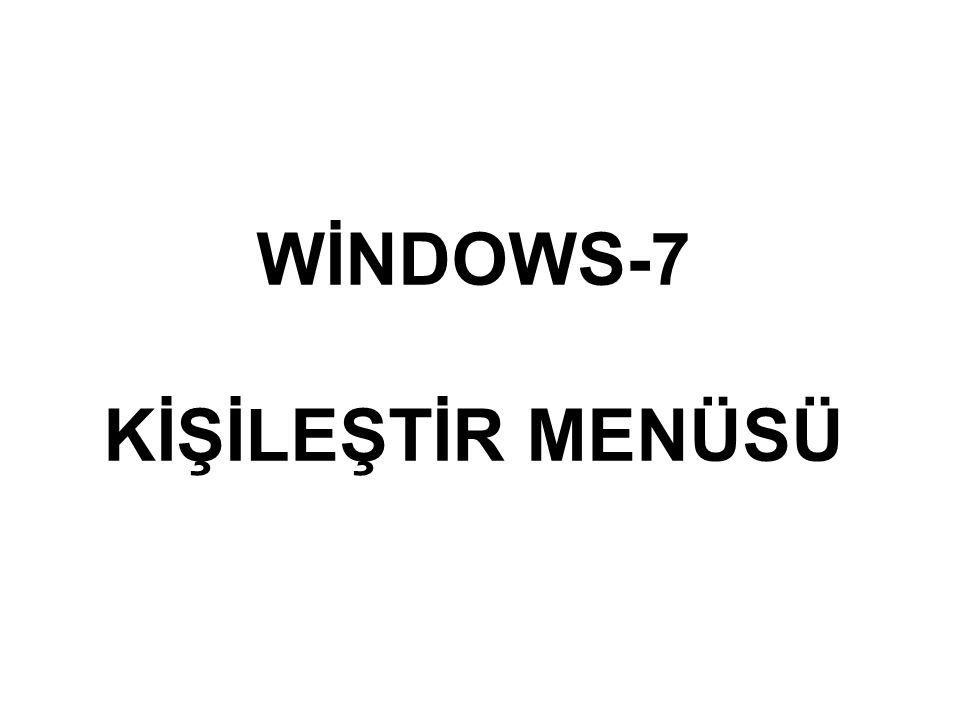 WİNDOWS-7 KİŞİLEŞTİR MENÜSÜ