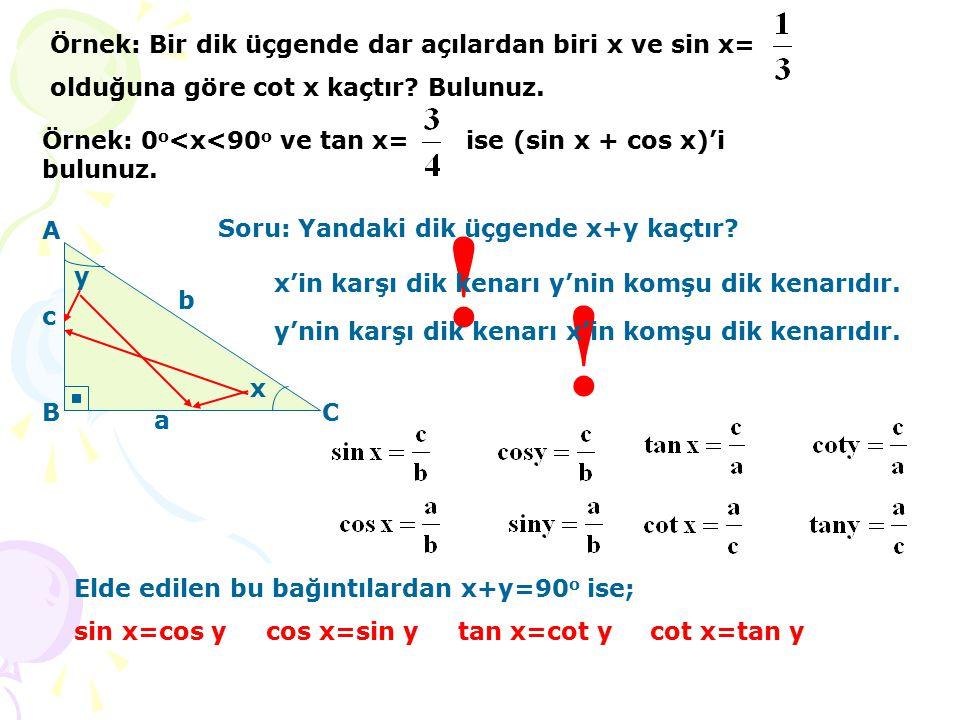 Örnek: Bir dik üçgende dar açılardan biri x ve sin x= olduğuna göre cot x kaçtır.