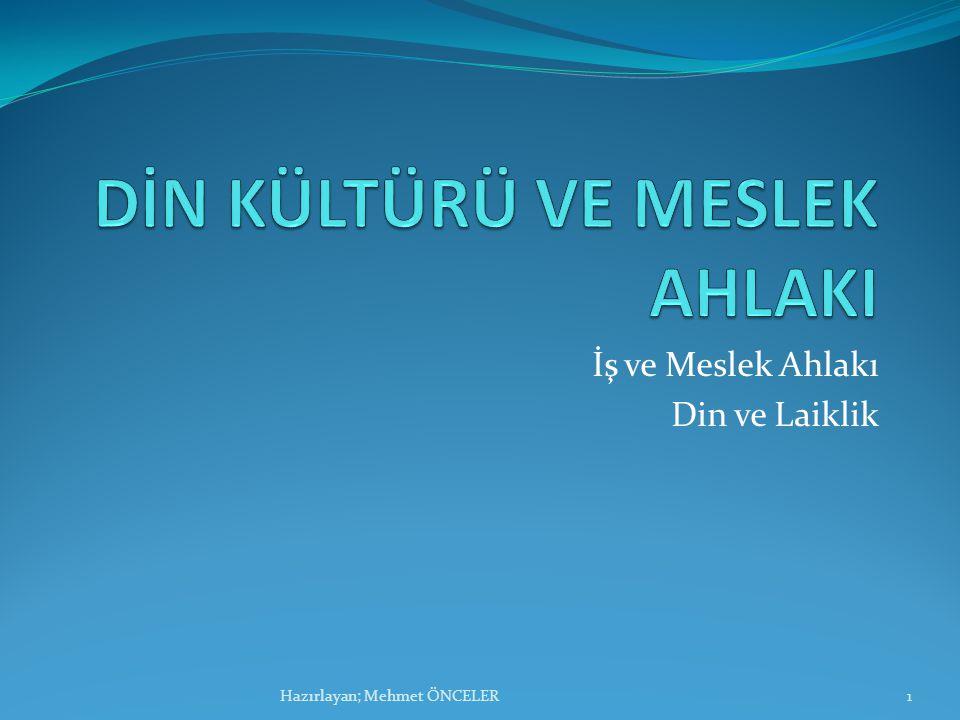 İş ve Meslek Ahlakı Din ve Laiklik 1Hazırlayan; Mehmet ÖNCELER