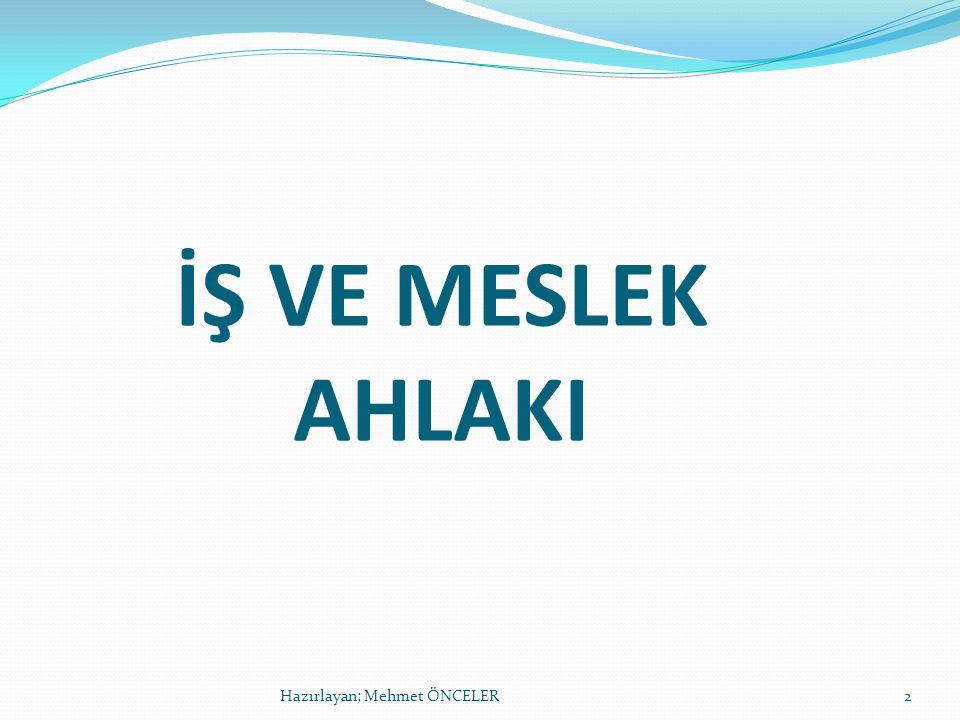 İŞ VE MESLEK AHLAKI Hazırlayan; Mehmet ÖNCELER2
