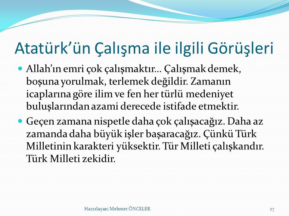 Atatürk'ün Çalışma ile ilgili Görüşleri Allah'ın emri çok çalışmaktır… Çalışmak demek, boşuna yorulmak, terlemek değildir.