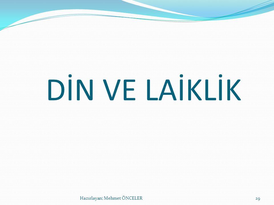 DİN VE LAİKLİK Hazırlayan; Mehmet ÖNCELER29