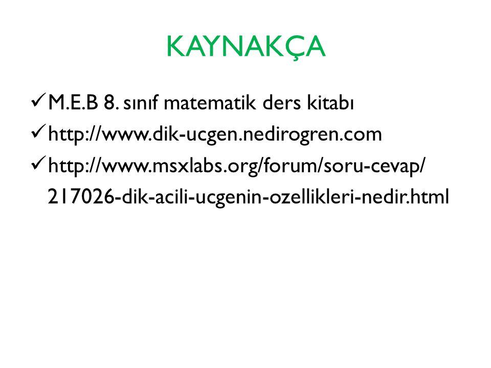 KAYNAKÇA M.E.B 8. sınıf matematik ders kitabı http://www.dik-ucgen.nedirogren.com http://www.msxlabs.org/forum/soru-cevap/ 217026-dik-acili-ucgenin-oz