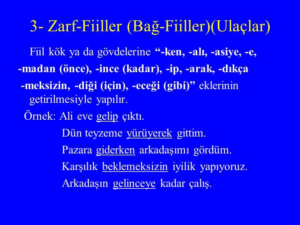 """3- Zarf-Fiiller (Bağ-Fiiller)(Ulaçlar) Fiil kök ya da gövdelerine """"-ken, -alı, -asiye, -e, -madan (önce), -ince (kadar), -ip, -arak, -dıkça -meksizin,"""