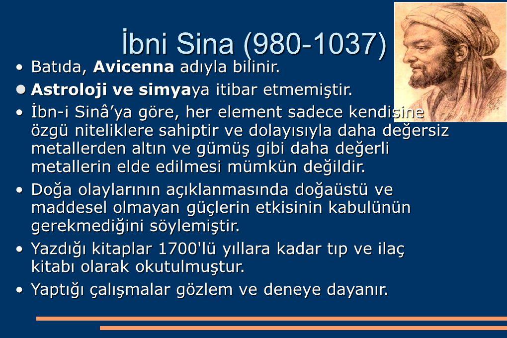 İbni Sina (980-1037) Batıda, Avicenna adıyla bilinir.Batıda, Avicenna adıyla bilinir. Astroloji ve simyaya itibar etmemiştir. Astroloji ve simyaya iti