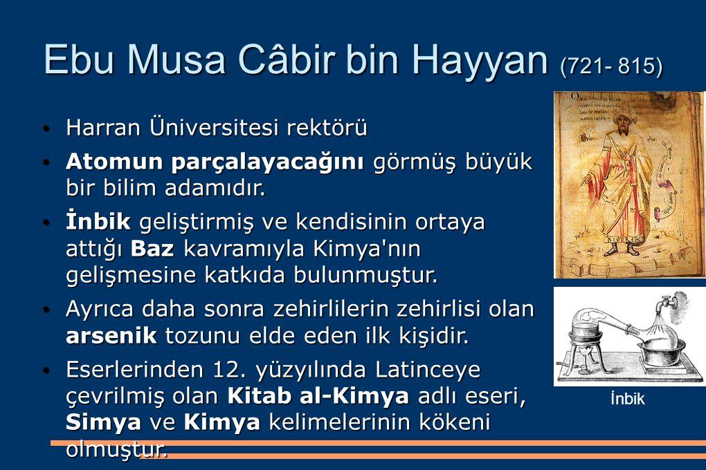 Ebu Musa Câbir bin Hayyan (721- 815) Harran Üniversitesi rektörü Harran Üniversitesi rektörü Atomun parçalayacağını görmüş büyük bir bilim adamıdır. A