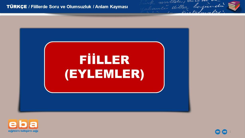 2 FİİLLER (EYLEMLER) TÜRKÇE / Fiillerde Soru ve Olumsuzluk / Anlam Kayması Olumlu/Olumsuz Fiiller Fiillerde Soru Anlam (Zaman) Kayması