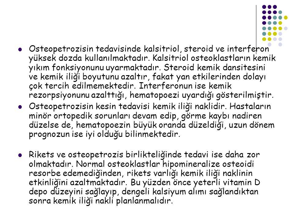 Osteopetrozisin tedavisinde kalsitriol, steroid ve interferon yüksek dozda kullanılmaktadır.