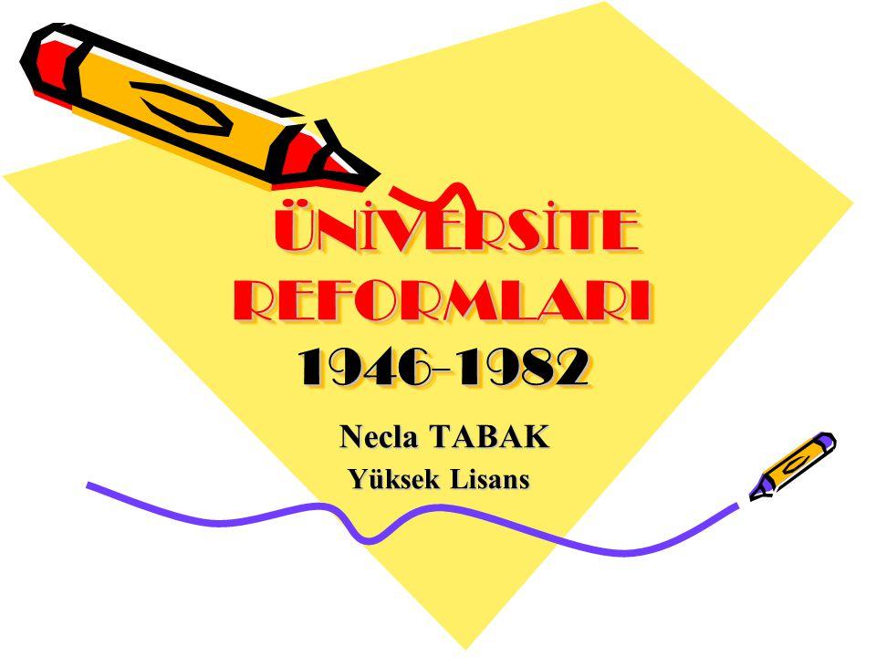 1946-1960 Dönemi Başlangıçta İstanbul Üniversitesi, İstanbul Teknik üniversitesi ile Ankara'da kurulan fakülteler vardı.