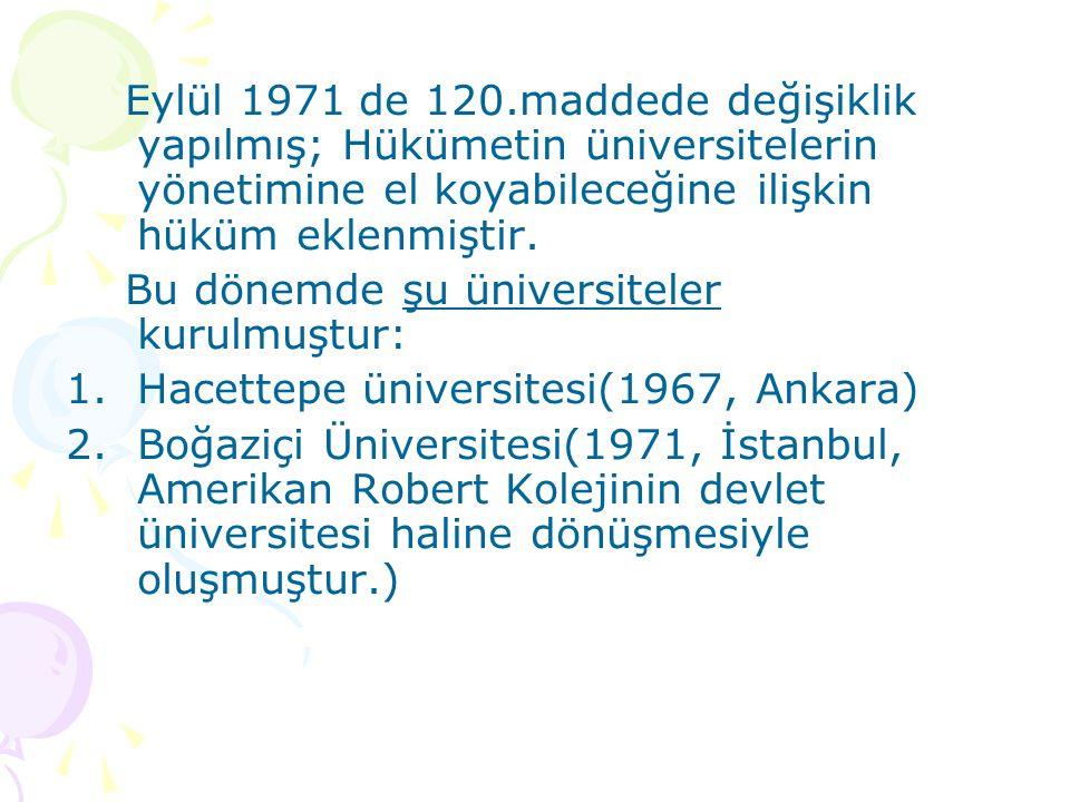 Eylül 1971 de 120.maddede değişiklik yapılmış; Hükümetin üniversitelerin yönetimine el koyabileceğine ilişkin hüküm eklenmiştir. Bu dönemde şu ünivers