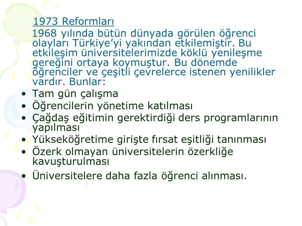 1973 Reformları 1968 yılında bütün dünyada görülen öğrenci olayları Türkiye'yi yakından etkilemiştir. Bu etkileşim üniversitelerimizde köklü yenileşme