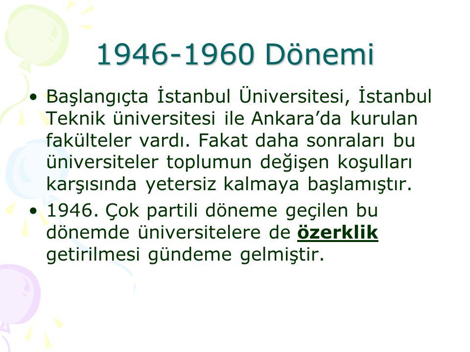 1946-1960 Dönemi Başlangıçta İstanbul Üniversitesi, İstanbul Teknik üniversitesi ile Ankara'da kurulan fakülteler vardı. Fakat daha sonraları bu ünive