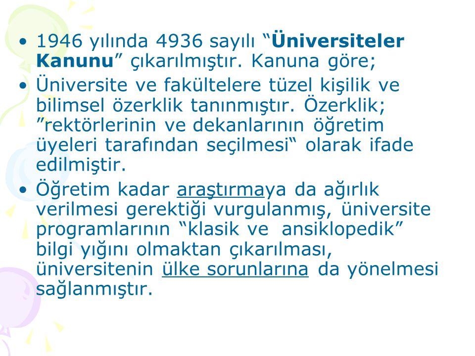 """1946 yılında 4936 sayılı """"Üniversiteler Kanunu"""" çıkarılmıştır. Kanuna göre; Üniversite ve fakültelere tüzel kişilik ve bilimsel özerklik tanınmıştır."""