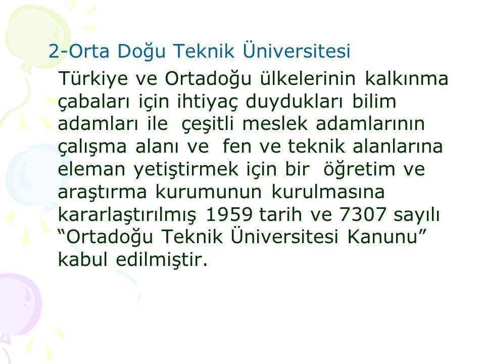 2-Orta Doğu Teknik Üniversitesi Türkiye ve Ortadoğu ülkelerinin kalkınma çabaları için ihtiyaç duydukları bilim adamları ile çeşitli meslek adamlarını