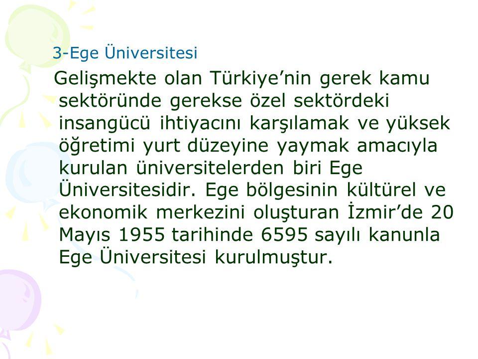 3-Ege Üniversitesi Gelişmekte olan Türkiye'nin gerek kamu sektöründe gerekse özel sektördeki insangücü ihtiyacını karşılamak ve yüksek öğretimi yurt d
