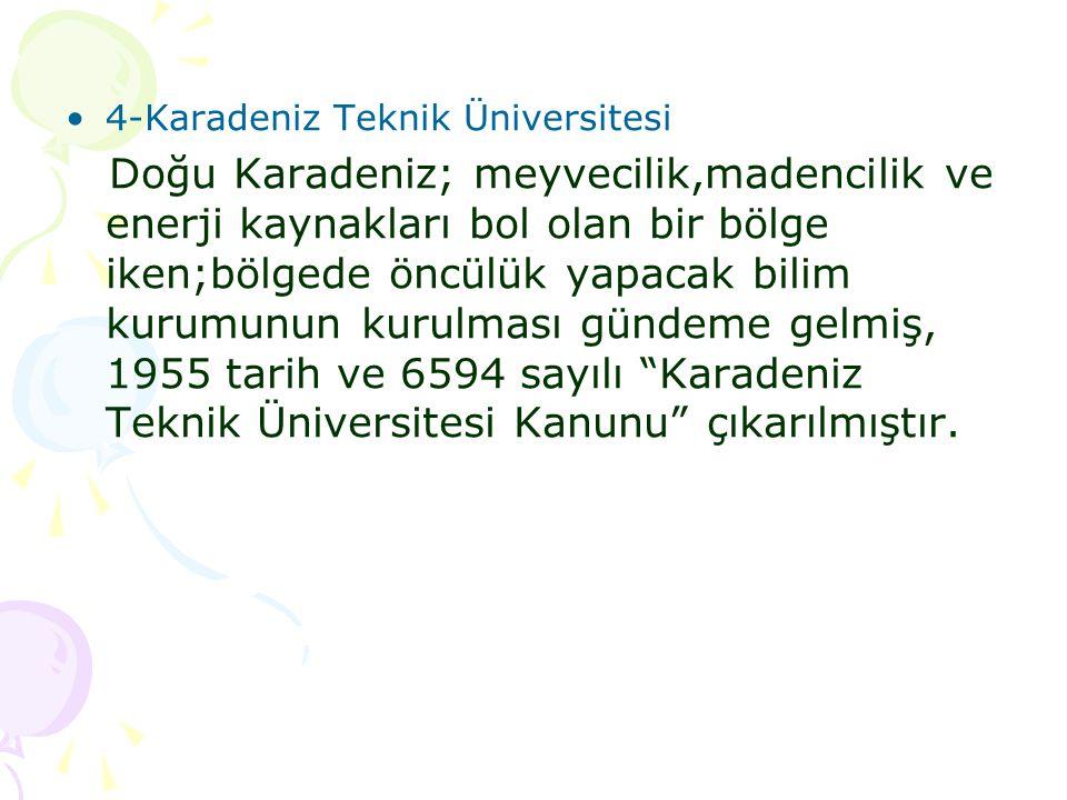 4-Karadeniz Teknik Üniversitesi Doğu Karadeniz; meyvecilik,madencilik ve enerji kaynakları bol olan bir bölge iken;bölgede öncülük yapacak bilim kurum
