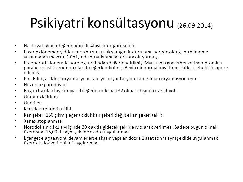 Psikiyatri konsültasyonu (26.09.2014) Hasta yatağında değerlendirildi.