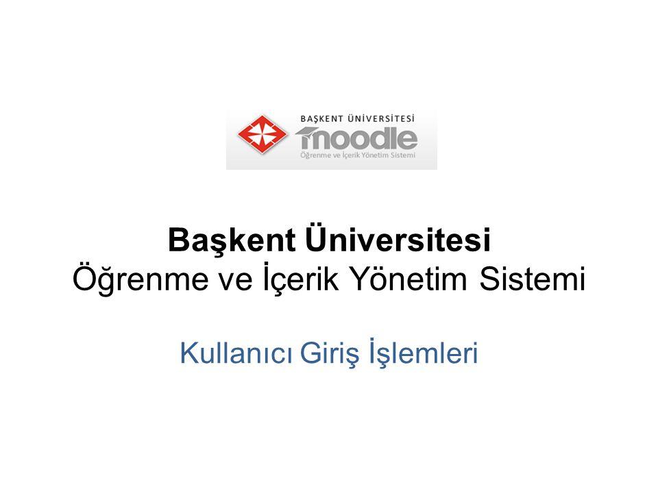 Başkent Üniversitesi Öğrenme ve İçerik Yönetim Sistemi Kullanıcı Giriş İşlemleri