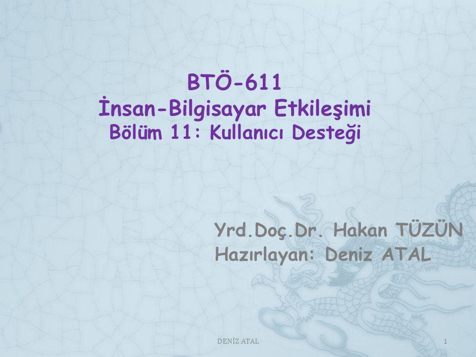 BTÖ-611 İnsan-Bilgisayar Etkileşimi Bölüm 11: Kullanıcı Desteği Yrd.Doç.Dr.