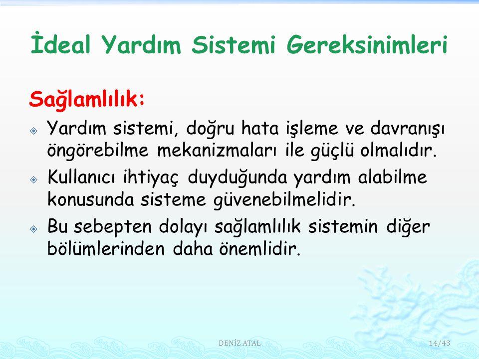 İdeal Yardım Sistemi Gereksinimleri Sağlamlılık:  Yardım sistemi, doğru hata işleme ve davranışı öngörebilme mekanizmaları ile güçlü olmalıdır.