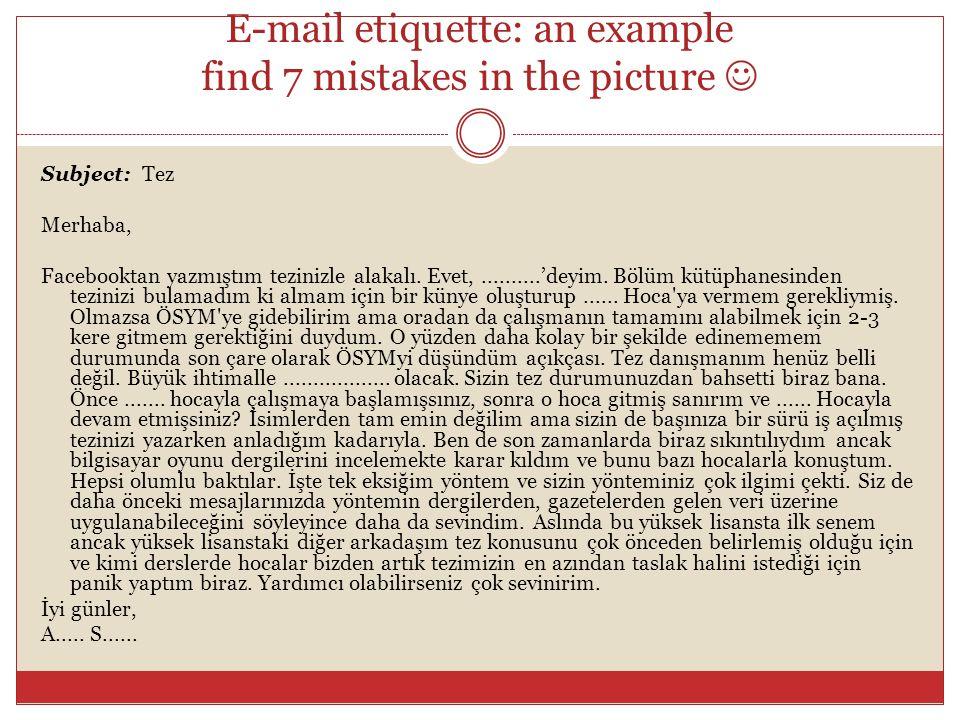 E-mail etiquette: an example find 7 mistakes in the picture Subject: Tez Merhaba, Facebooktan yazmıştım tezinizle alakalı.