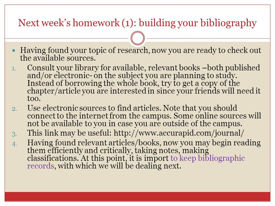 Next week's homework (1): building your bibliography Having found your topic of research, now you are ready to check out the available sources. 1. Con