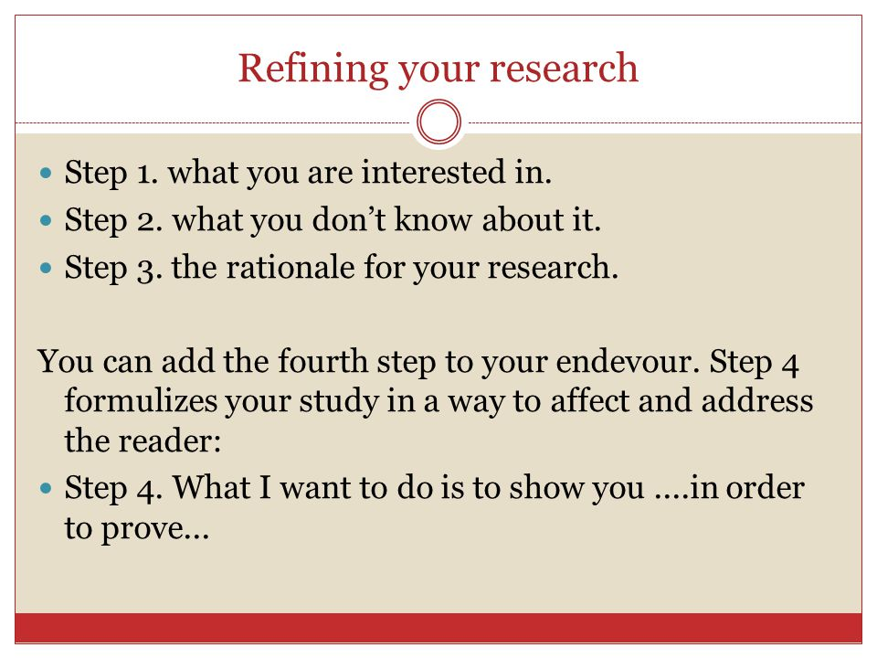 Refining your research Step 1. what you are interested in.