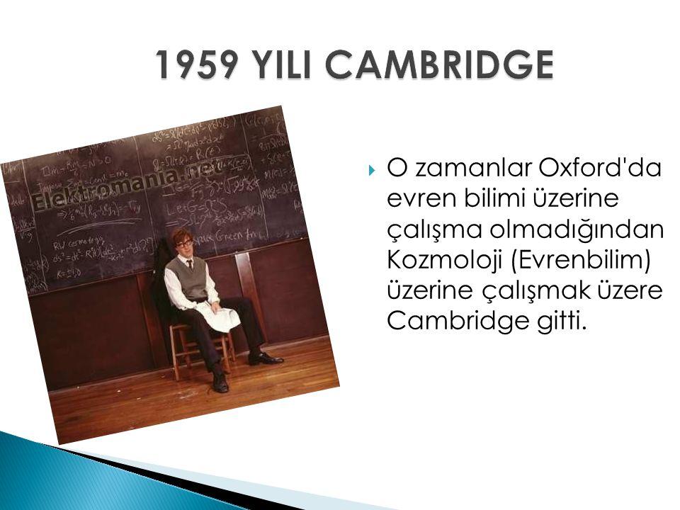 O zamanlar Oxford'da evren bilimi üzerine çalışma olmadığından Kozmoloji (Evrenbilim) üzerine çalışmak üzere Cambridge gitti.