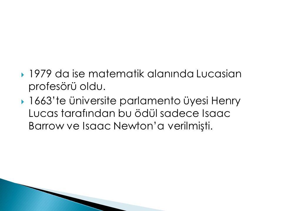  1979 da ise matematik alanında Lucasian profesörü oldu.  1663'te üniversite parlamento üyesi Henry Lucas tarafından bu ödül sadece Isaac Barrow ve
