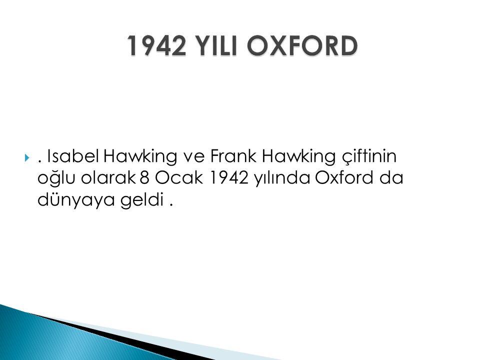 . Isabel Hawking ve Frank Hawking çiftinin oğlu olarak 8 Ocak 1942 yılında Oxford da dünyaya geldi.