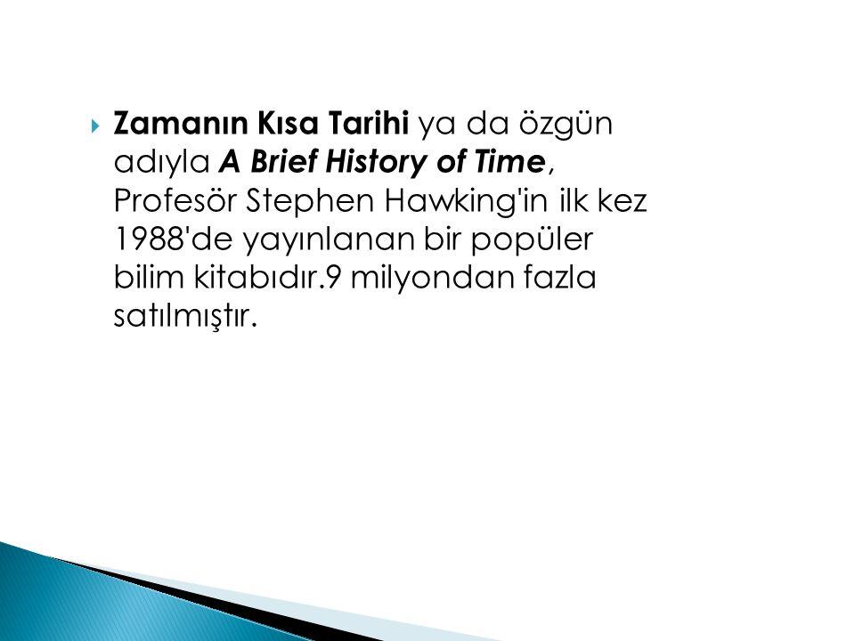  Zamanın Kısa Tarihi ya da özgün adıyla A Brief History of Time, Profesör Stephen Hawking'in ilk kez 1988'de yayınlanan bir popüler bilim kitabıdır.9