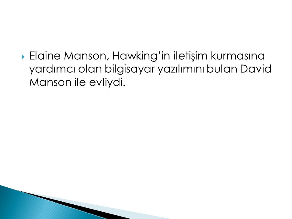  Elaine Manson, Hawking'in iletişim kurmasına yardımcı olan bilgisayar yazılımını bulan David Manson ile evliydi.