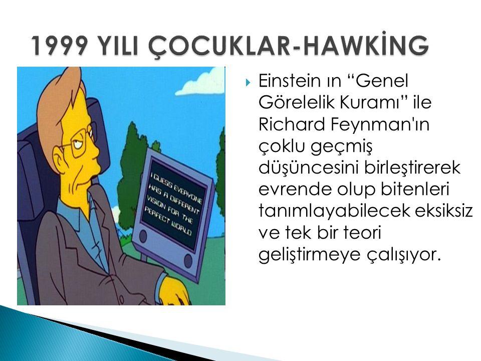 """ Einstein ın """"Genel Görelelik Kuramı"""" ile Richard Feynman'ın çoklu geçmiş düşüncesini birleştirerek evrende olup bitenleri tanımlayabilecek eksiksiz"""