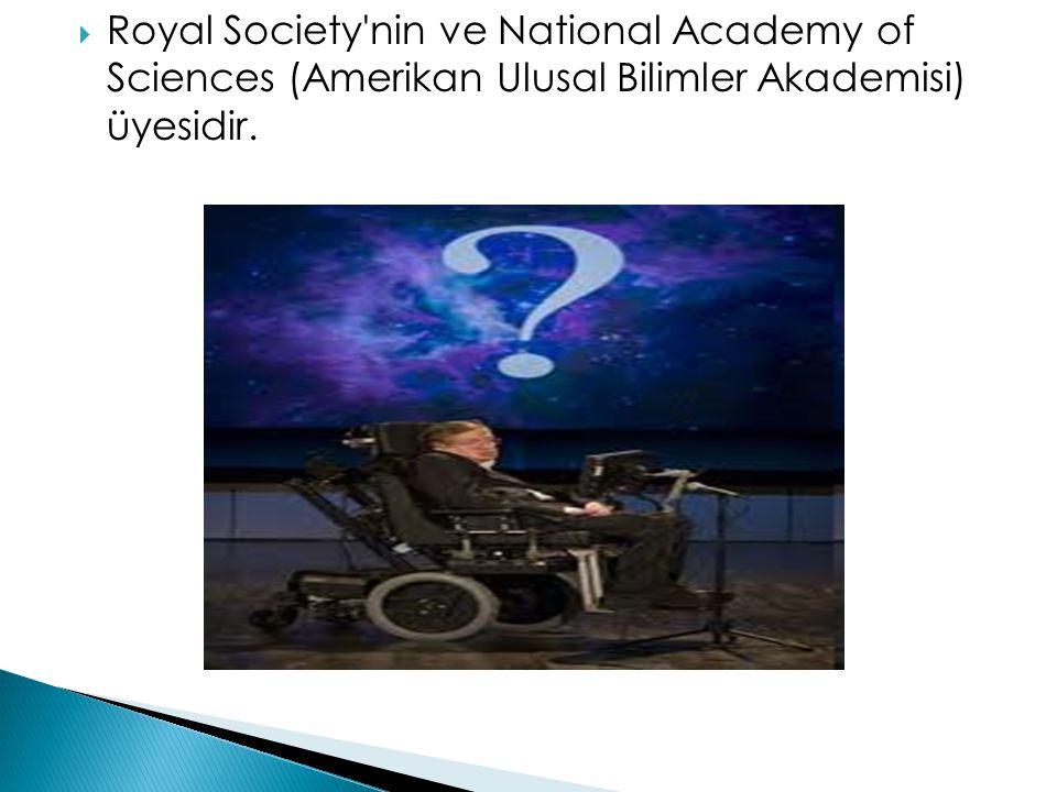  Royal Society'nin ve National Academy of Sciences (Amerikan Ulusal Bilimler Akademisi) üyesidir.