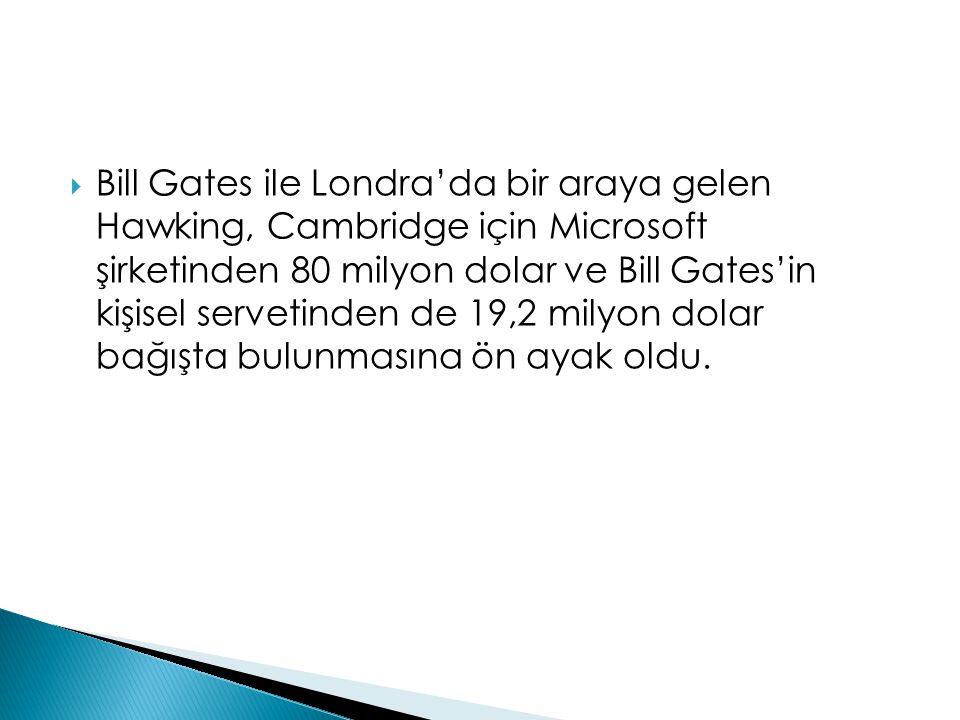  Bill Gates ile Londra'da bir araya gelen Hawking, Cambridge için Microsoft şirketinden 80 milyon dolar ve Bill Gates'in kişisel servetinden de 19,2